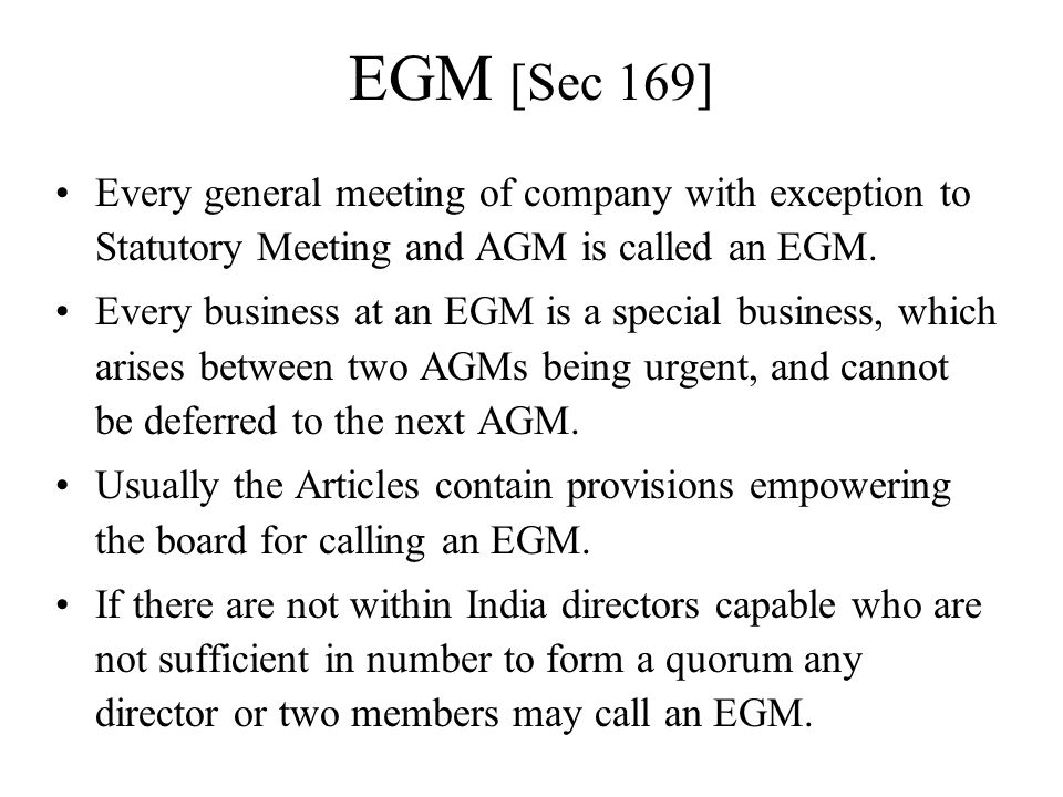 EGM [Sec 169] Every general meeting of company with exception to Statutory Meeting and AGM is called an EGM.
